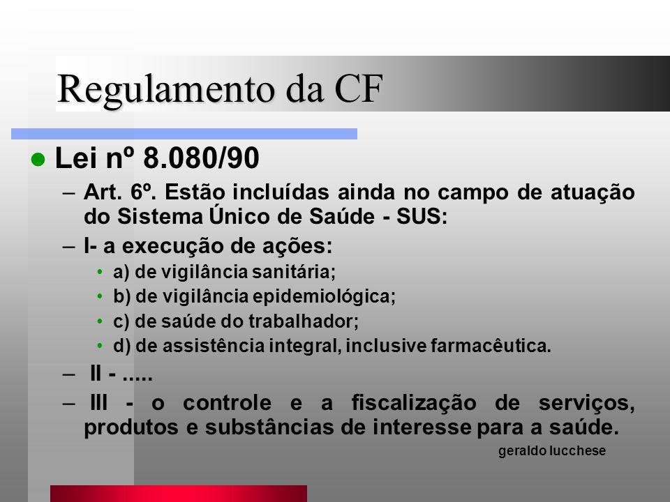 Regulamento da CF Lei nº 8.080/90 –Art. 6º. Estão incluídas ainda no campo de atuação do Sistema Único de Saúde - SUS: –I- a execução de ações: a) de