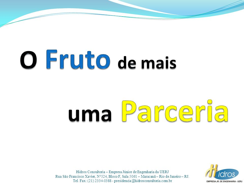Hidros Consultoria – Empresa Júnior de Engenharia da UERJ Rua São Francisco Xavier, N°524, Bloco F, Sala 5061 – Maracanã – Rio de Janeiro – RJ.