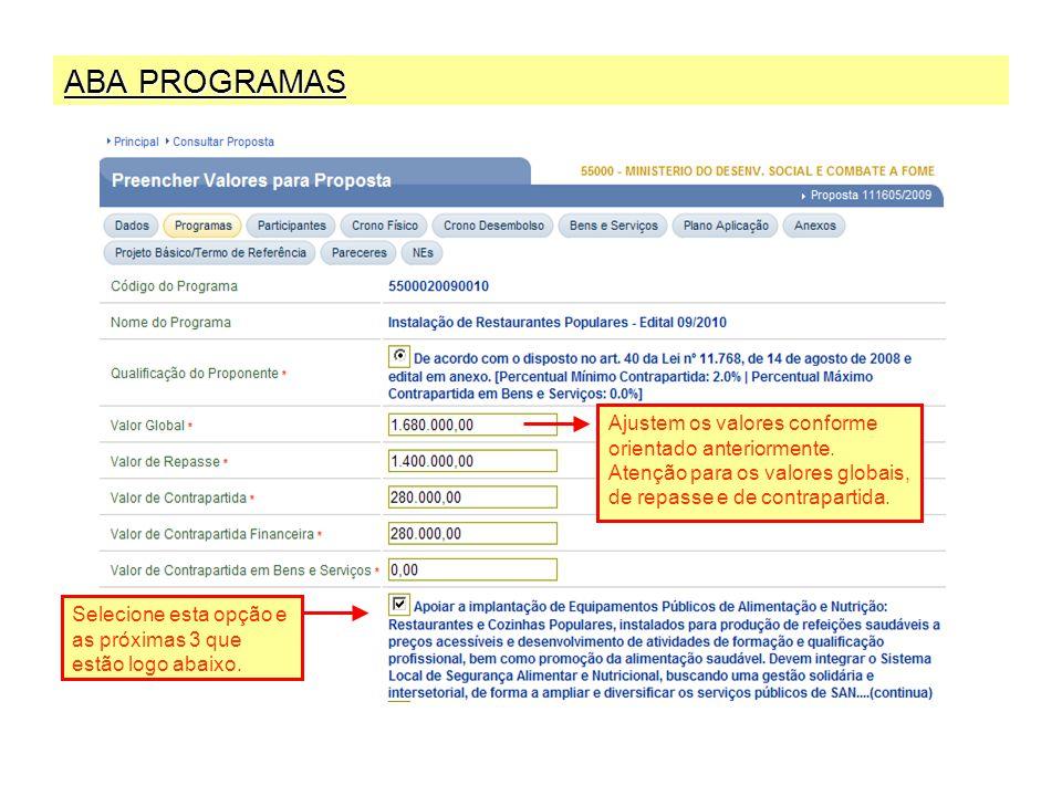 ABA PROGRAMAS Ajustem os valores conforme orientado anteriormente. Atenção para os valores globais, de repasse e de contrapartida. Selecione esta opçã