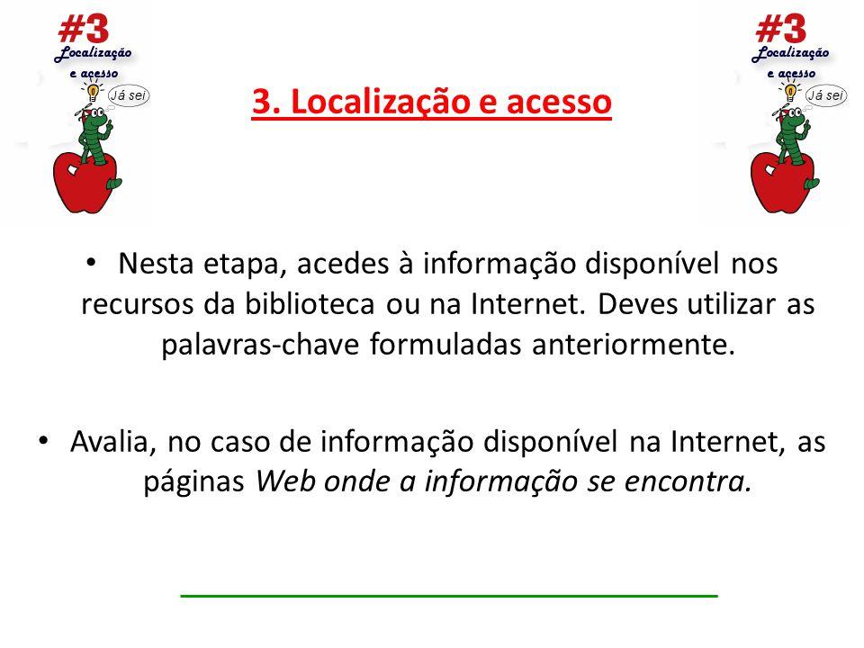 3. Localização e acesso Nesta etapa, acedes à informação disponível nos recursos da biblioteca ou na Internet. Deves utilizar as palavras-chave formul