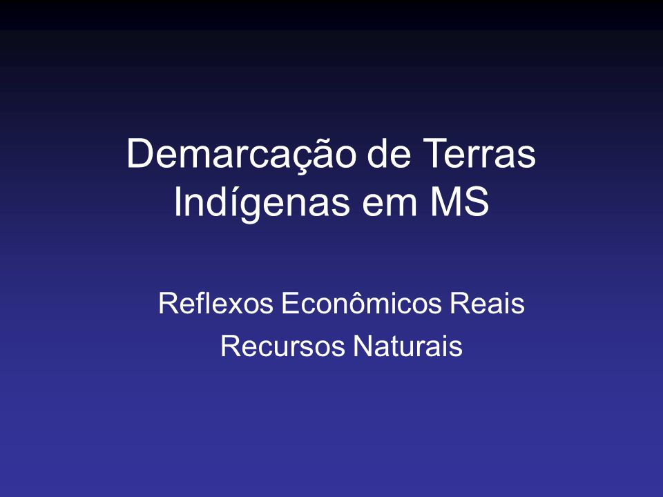 Reflexos Econômicos Reais Recursos Naturais Demarcação de Terras Indígenas em MS