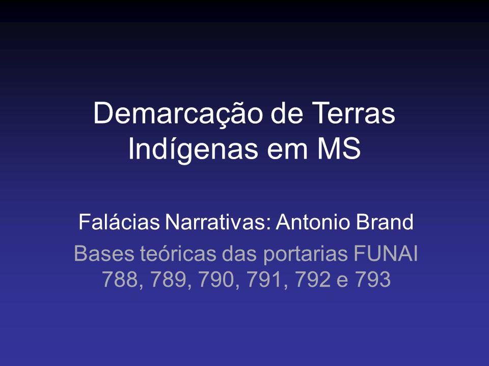 Falácias Narrativas: Antonio Brand Bases teóricas das portarias FUNAI 788, 789, 790, 791, 792 e 793 Demarcação de Terras Indígenas em MS