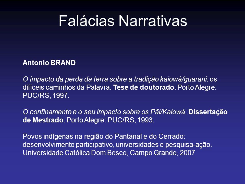 Falácias Narrativas Antonio BRAND O impacto da perda da terra sobre a tradição kaiowá/guarani: os difíceis caminhos da Palavra. Tese de doutorado. Por