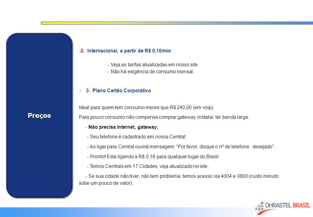 PreçosPreços 2. Internacional, a partir de R$ 0,10/min - Veja as tarifas atualizadas em nosso site. - Não há exigência de consumo mensal. 3. Plano Car