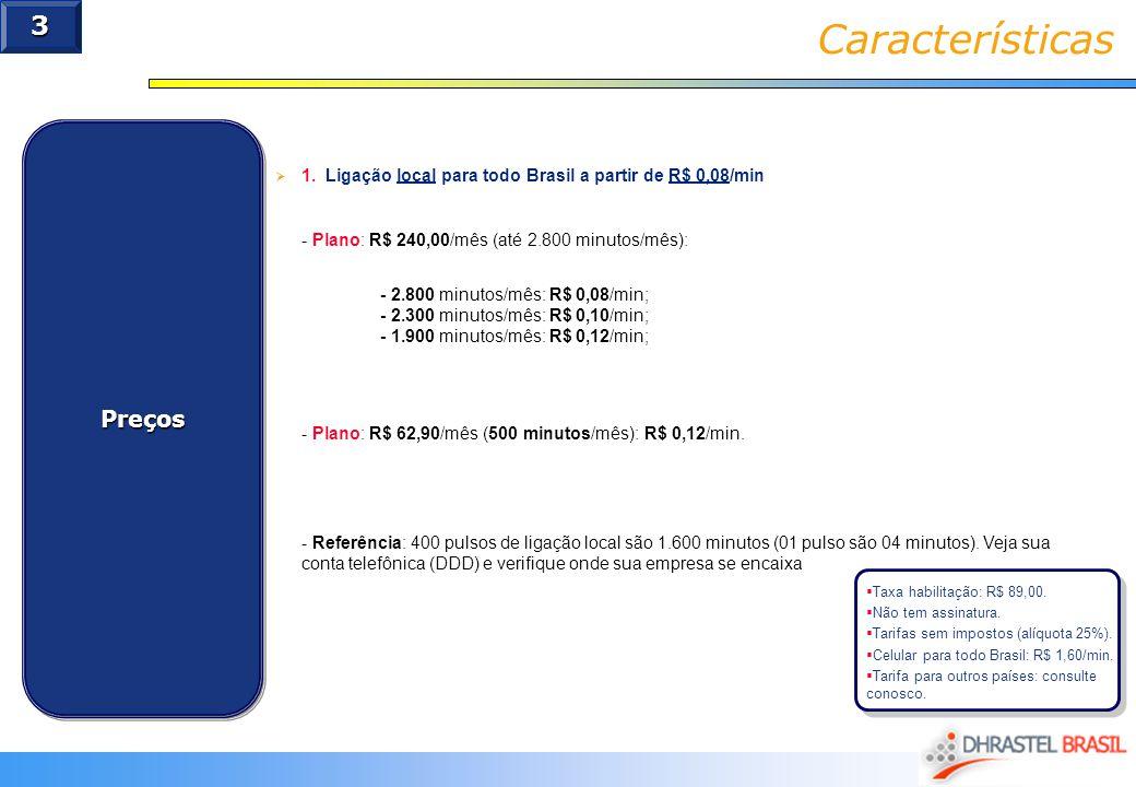 1. Ligação local para todo Brasil a partir de R$ 0,08/min - Plano: R$ 240,00/mês (até 2.800 minutos/mês): - 2.800 minutos/mês: R$ 0,08/min; - 2.300 mi