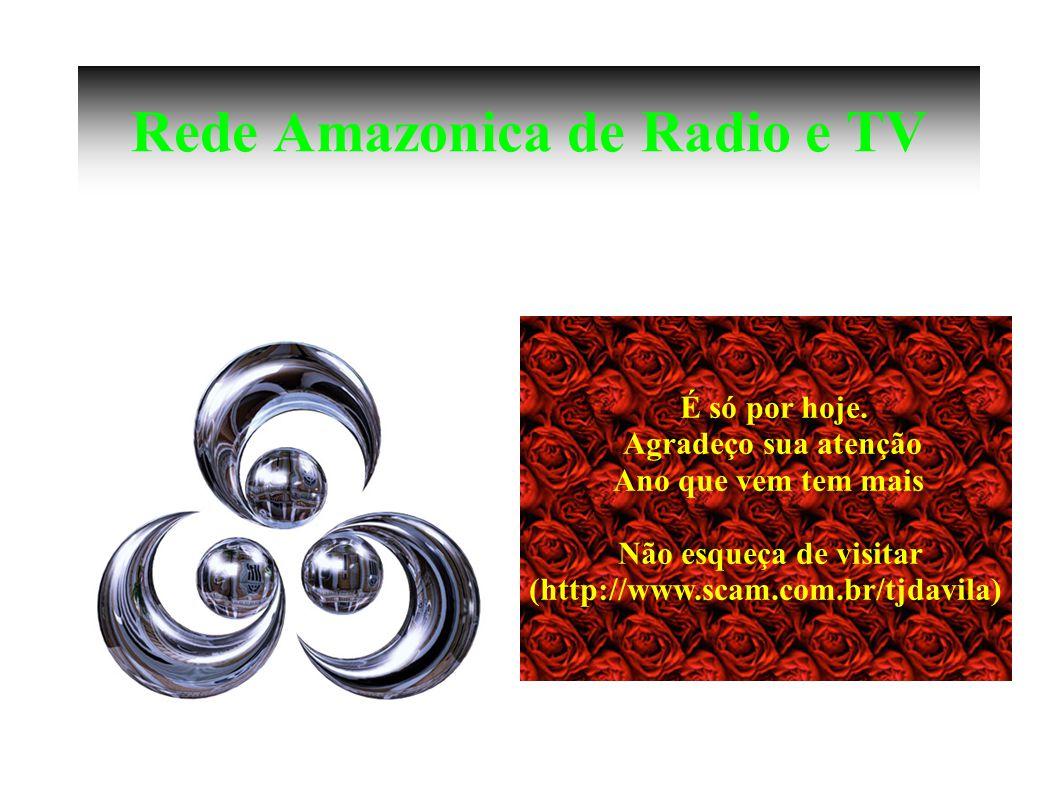 Rede Amazonica de Radio e TV É só por hoje.