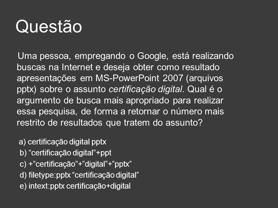Questão Uma pessoa, empregando o Google, está realizando buscas na Internet e deseja obter como resultado apresentações em MS-PowerPoint 2007 (arquivo