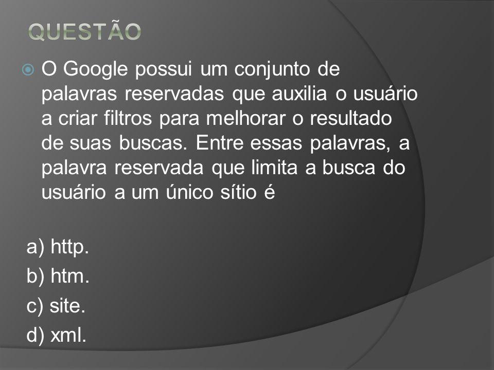 O Google possui um conjunto de palavras reservadas que auxilia o usuário a criar filtros para melhorar o resultado de suas buscas. Entre essas palavra