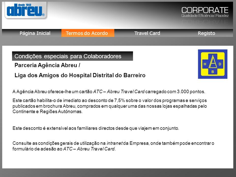 Termos do Acordo Página Inicial Travel Card Registo A Agência Abreu oferece-lhe um cartão ATC – Abreu Travel Card carregado com 3.000 pontos.