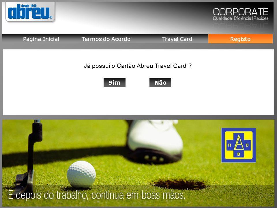 Registo Termos do Acordo Travel Card Página Inicial Já possui o Cartão Abreu Travel Card ? SimNão