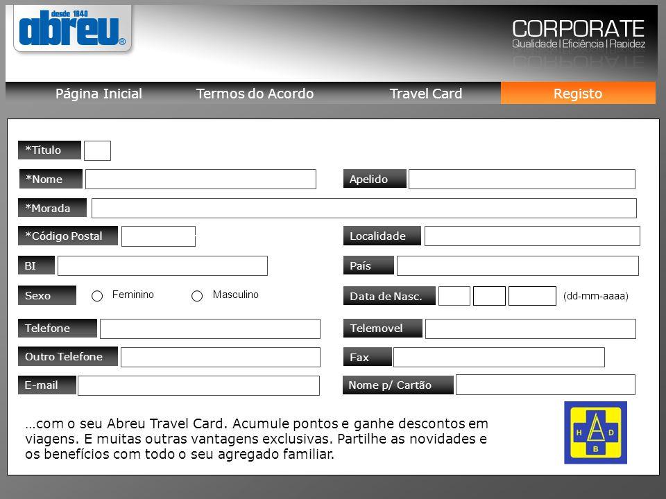 *Nome *Morada Apelido *Código Postal BI Localidade País Sexo FemininoMasculino Data de Nasc.