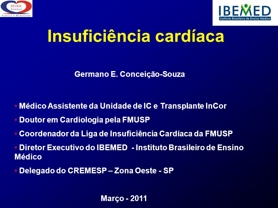 Insuficiência cardíaca Germano E. Conceição-Souza Médico Assistente da Unidade de IC e Transplante InCor Doutor em Cardiologia pela FMUSP Coordenador