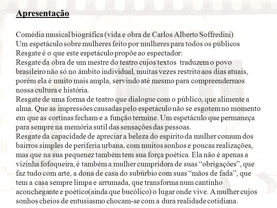 Apresentação Comédia musical biográfica (vida e obra de Carlos Alberto Soffredini) Um espetáculo sobre mulheres feito por mulheres para todos os públi