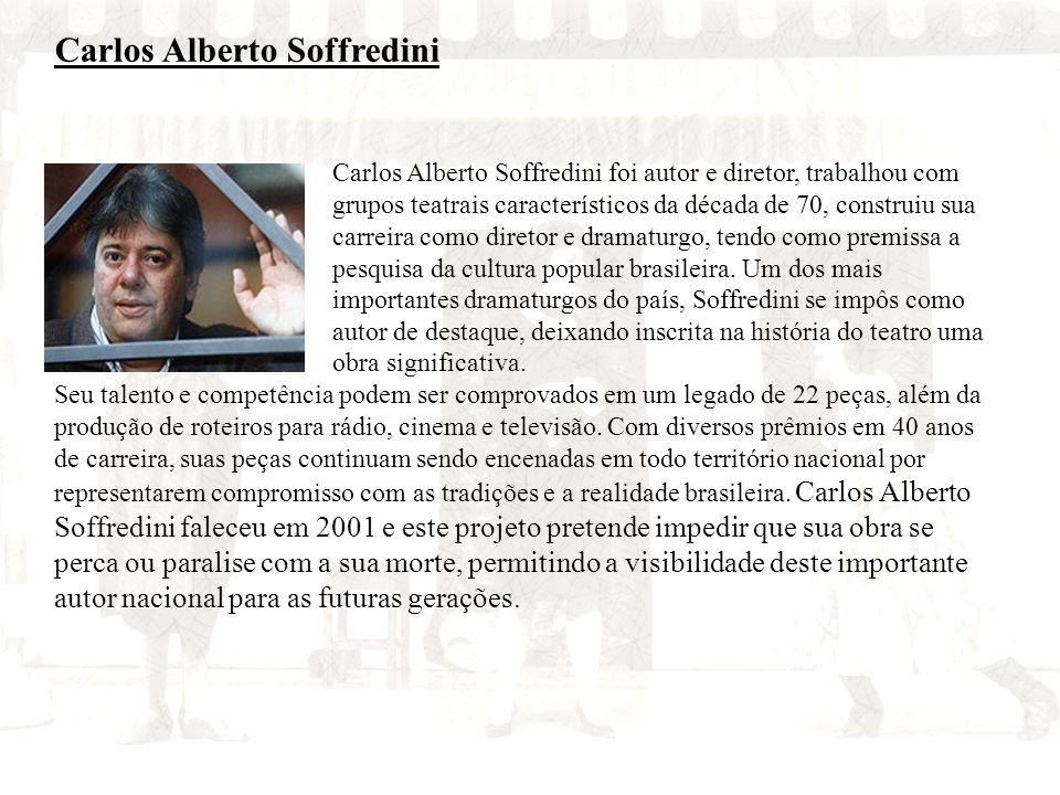 Carlos Alberto Soffredini Carlos Alberto Soffredini foi autor e diretor, trabalhou com grupos teatrais característicos da década de 70, construiu sua