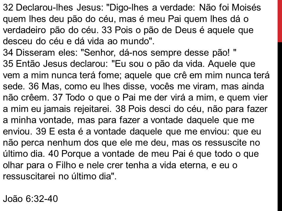 32 Declarou-lhes Jesus: