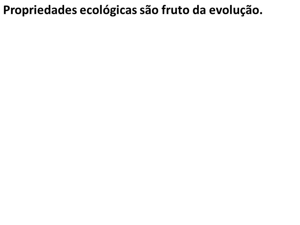 Propriedades ecológicas são fruto da evolução.