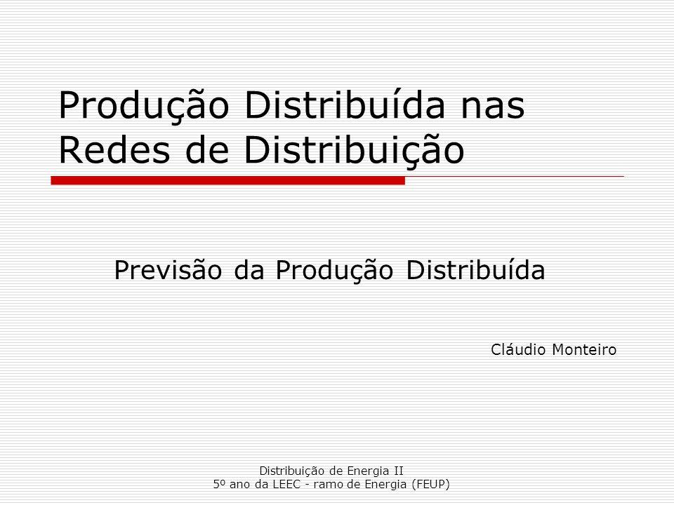 Distribuição de Energia II 5º ano da LEEC - ramo de Energia (FEUP) Produção Distribuída nas Redes de Distribuição Previsão da Produção Distribuída Clá