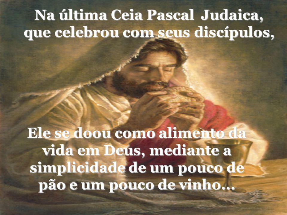 Ele se doou como alimento da vida em Deus, mediante a simplicidade de um pouco de pão e um pouco de vinho...