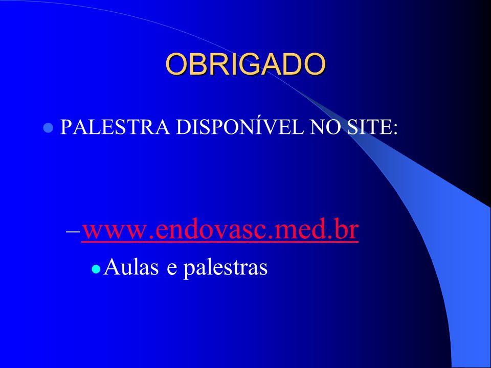 OBRIGADO PALESTRA DISPONÍVEL NO SITE: – www.endovasc.med.br www.endovasc.med.br Aulas e palestras