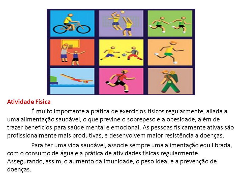 Atividade Física É muito importante a prática de exercícios físicos regularmente, aliada a uma alimentação saudável, o que previne o sobrepeso e a obe