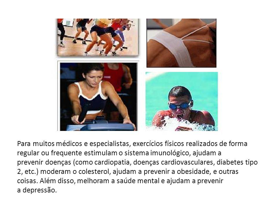Para muitos médicos e especialistas, exercícios físicos realizados de forma regular ou frequente estimulam o sistema imunológico, ajudam a prevenir do