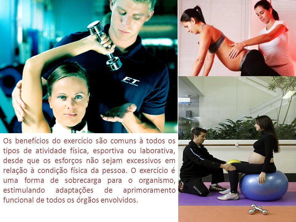 Os benefícios do exercício são comuns à todos os tipos de atividade física, esportiva ou laborativa, desde que os esforços não sejam excessivos em rel