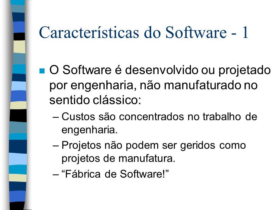Características do Software - 1 n O Software é desenvolvido ou projetado por engenharia, não manufaturado no sentido clássico: –Custos são concentrado