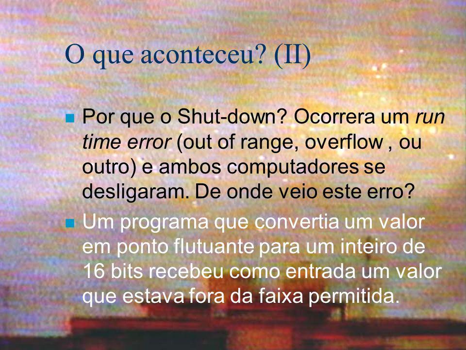 O que aconteceu? (II) n Por que o Shut-down? Ocorrera um run time error (out of range, overflow, ou outro) e ambos computadores se desligaram. De onde