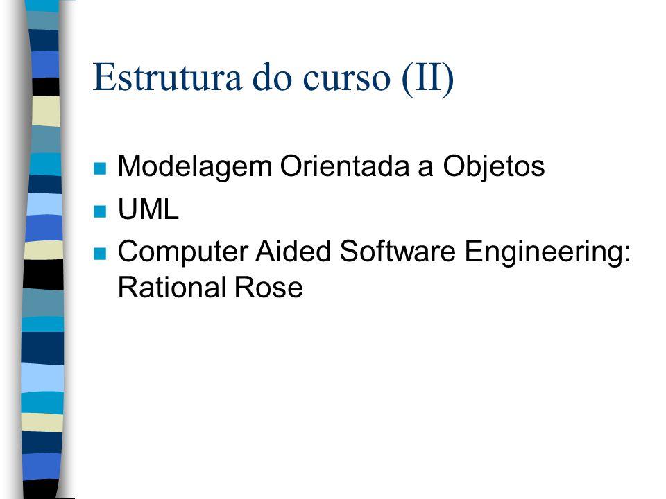Estrutura do curso (II) n Modelagem Orientada a Objetos n UML n Computer Aided Software Engineering: Rational Rose