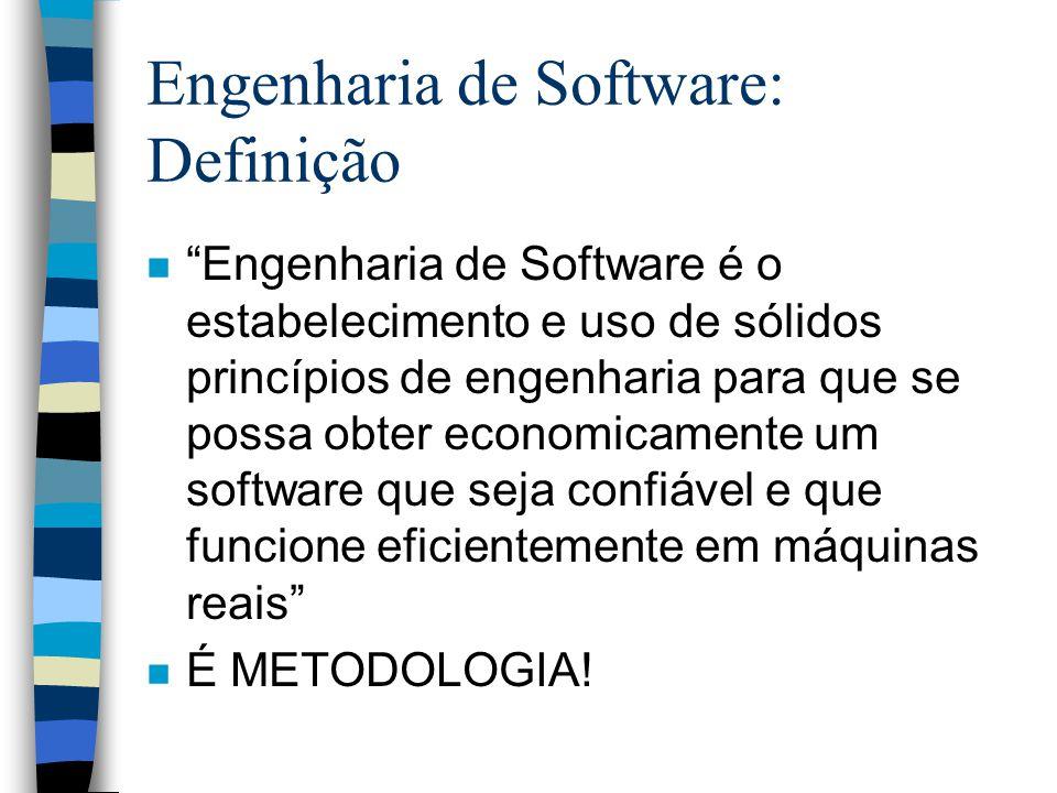 Engenharia de Software: Definição n Engenharia de Software é o estabelecimento e uso de sólidos princípios de engenharia para que se possa obter econo