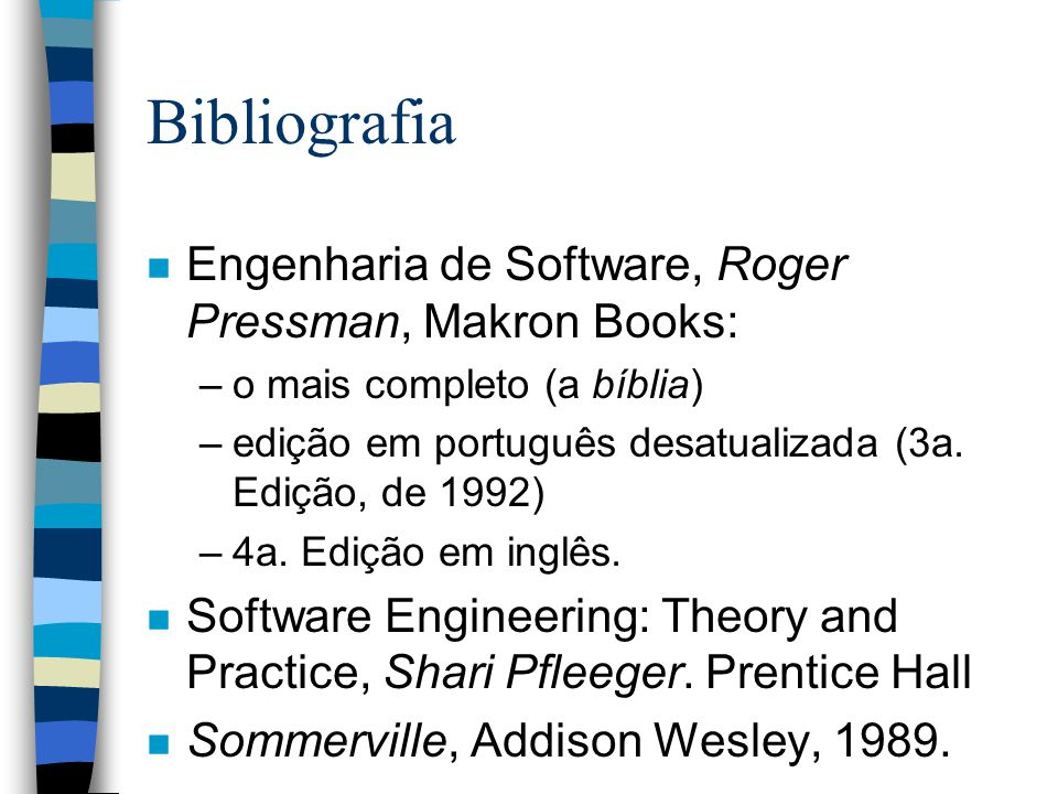 Bibliografia n Engenharia de Software, Roger Pressman, Makron Books: –o mais completo (a bíblia) –edição em português desatualizada (3a. Edição, de 19