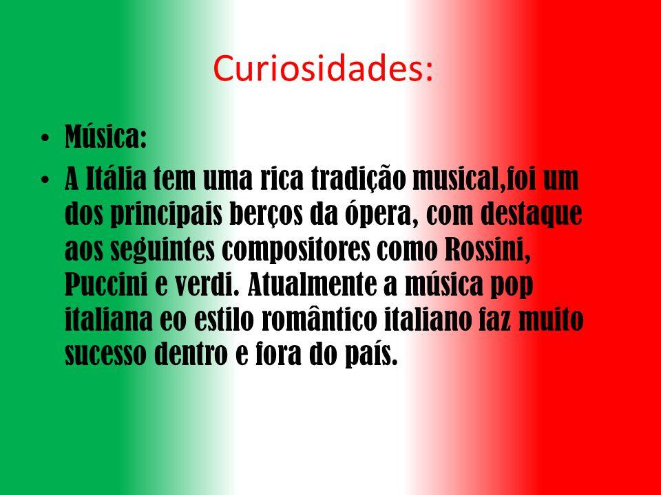 Curiosidades: Música: A Itália tem uma rica tradição musical,foi um dos principais berços da ópera, com destaque aos seguintes compositores como Rossini, Puccini e verdi.