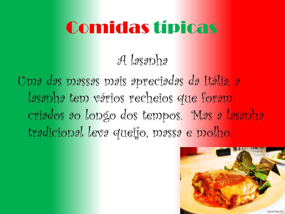 Comidas típicas A lasanha Uma das massas mais apreciadas da Itália, a lasanha tem vários recheios que foram criados ao longo dos tempos.