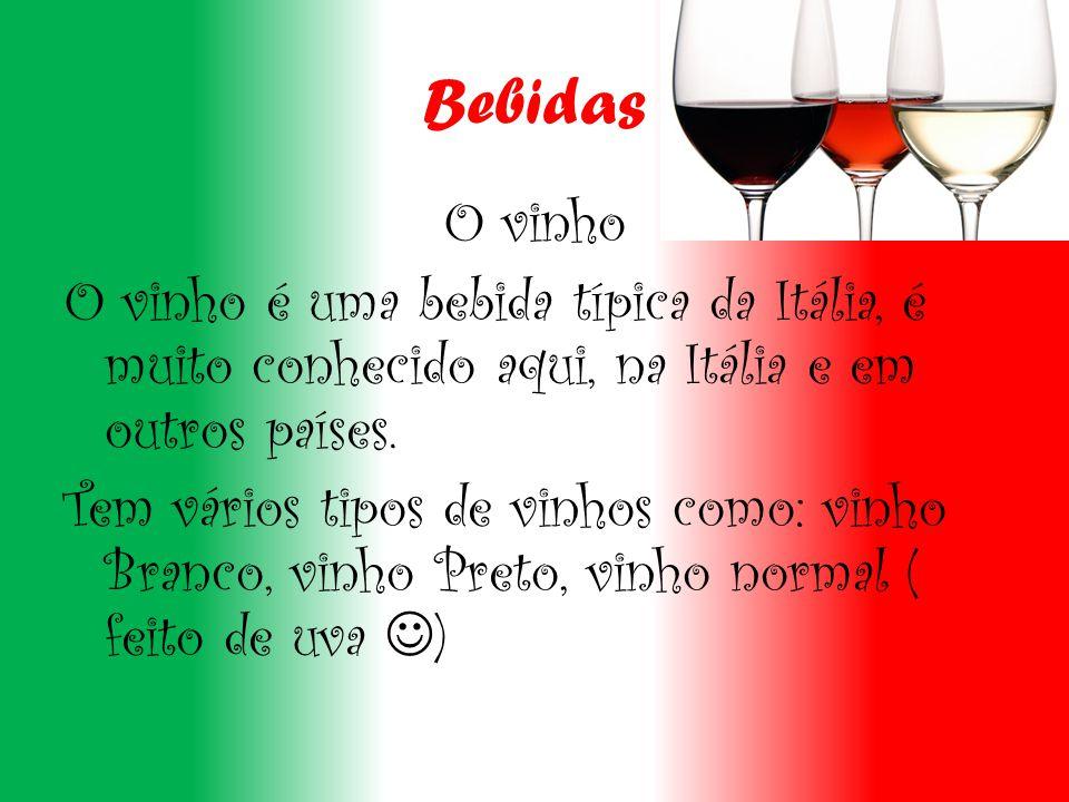 Bebidas O vinho O vinho é uma bebida típica da Itália, é muito conhecido aqui, na Itália e em outros países.