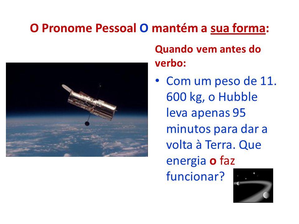 O Pronome Pessoal O toma a forma NO: A energia solar, captada por dois painéis de 29 m2 cada um, mantém-no em movimento no espaço.