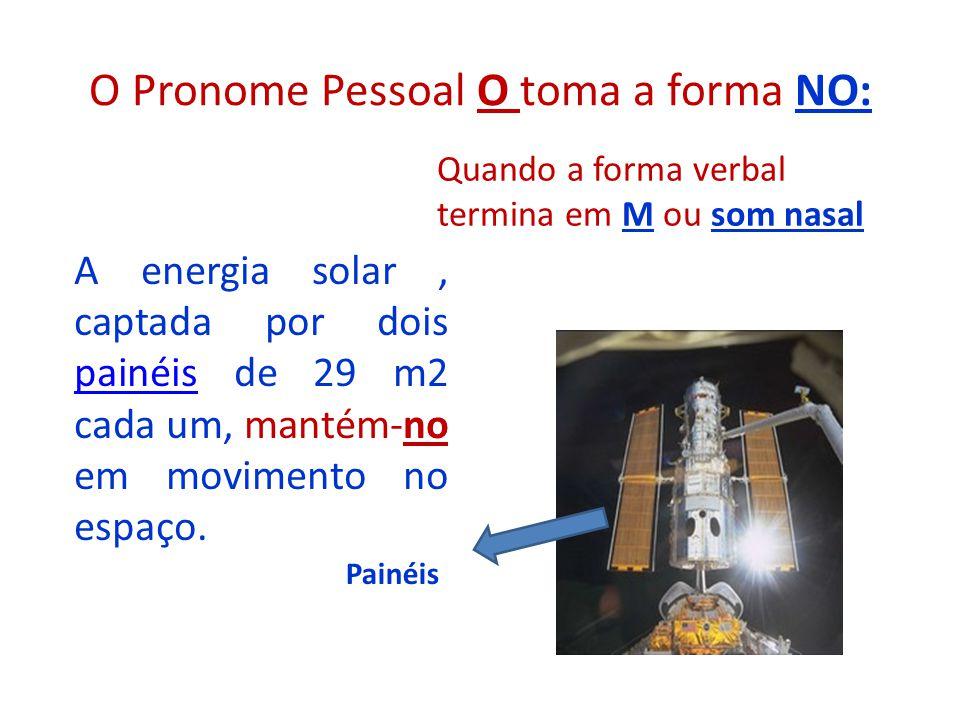 O Pronome Pessoal O toma a forma LO: Uma das missões do Hubble é observar a estrutura das galáxias e estudá-las (r) Quando a forma verbal termina em r, s ou z - ( estas consoantes caem).