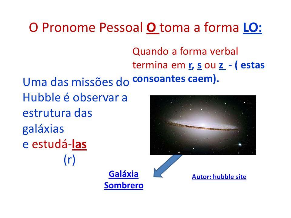 O Pronome Pessoal O toma a forma LO: A nebulosa de Oríon Autor: hubble site A nebulosa de Oríon, a 1500 anos-luz de distância do Sol.