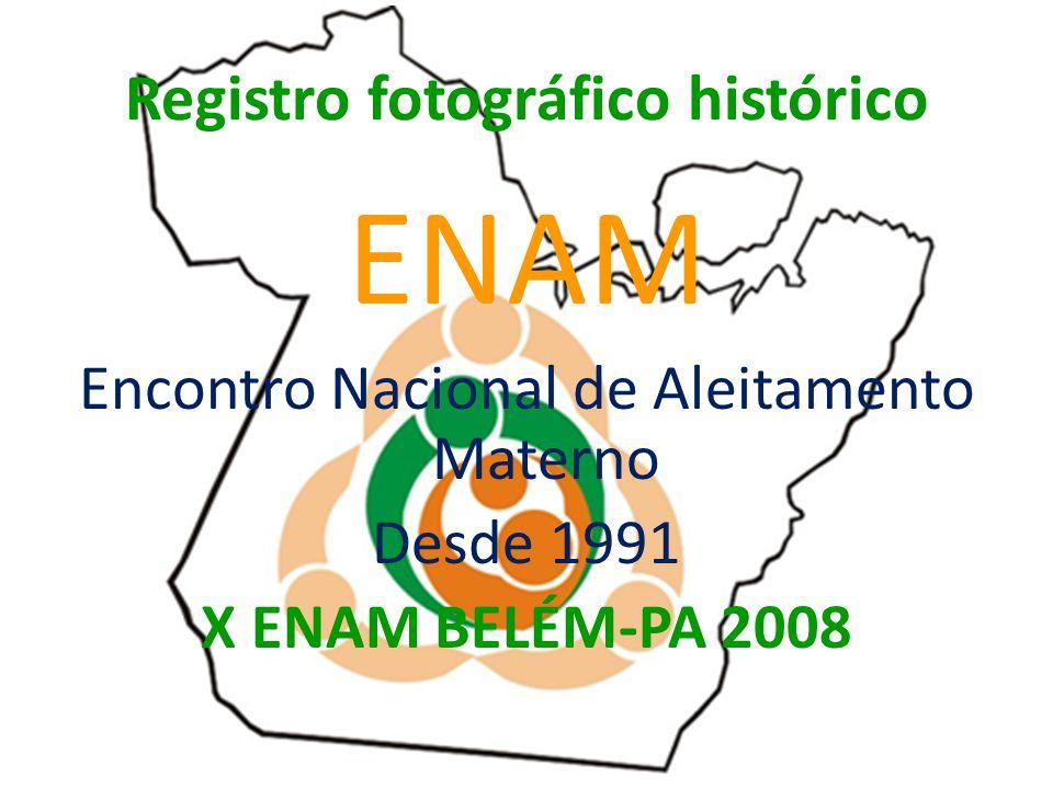 Registro fotográfico histórico ENAM Encontro Nacional de Aleitamento Materno Desde 1991 X ENAM BELÉM-PA 2008