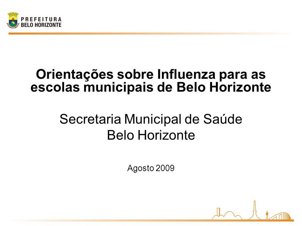 Orientações sobre Influenza para as escolas municipais de Belo Horizonte Secretaria Municipal de Saúde Belo Horizonte Agosto 2009