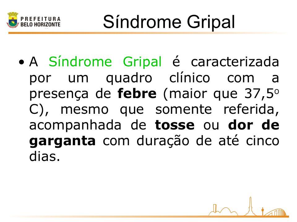 Síndrome Gripal A Síndrome Gripal é caracterizada por um quadro clínico com a presença de febre (maior que 37,5 o C), mesmo que somente referida, acompanhada de tosse ou dor de garganta com duração de até cinco dias.