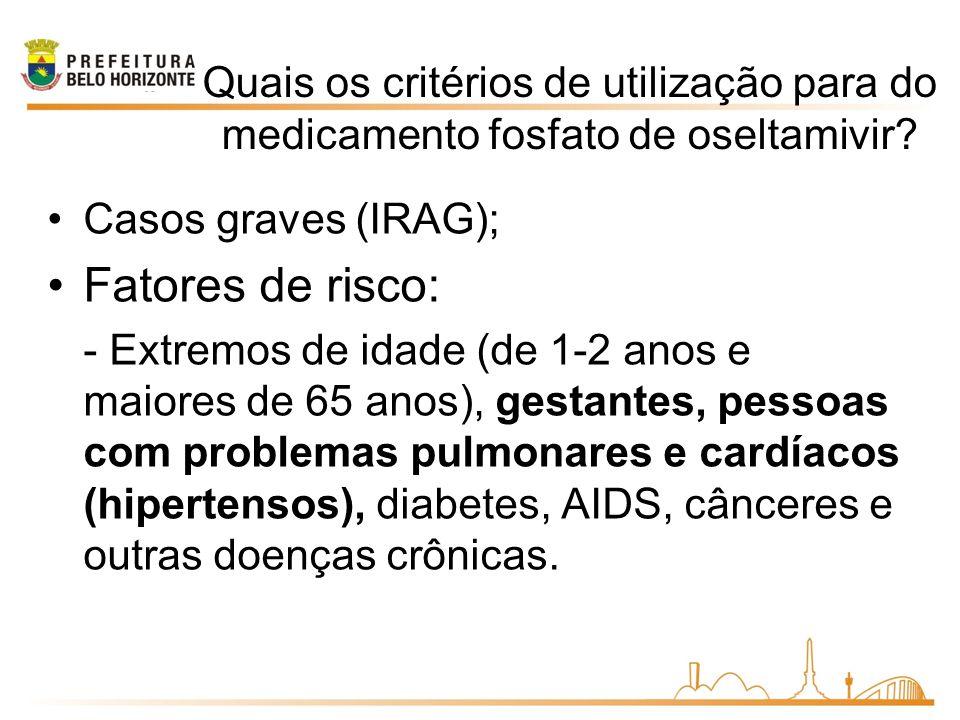 Quais os critérios de utilização para do medicamento fosfato de oseltamivir? Casos graves (IRAG); Fatores de risco: - Extremos de idade (de 1-2 anos e