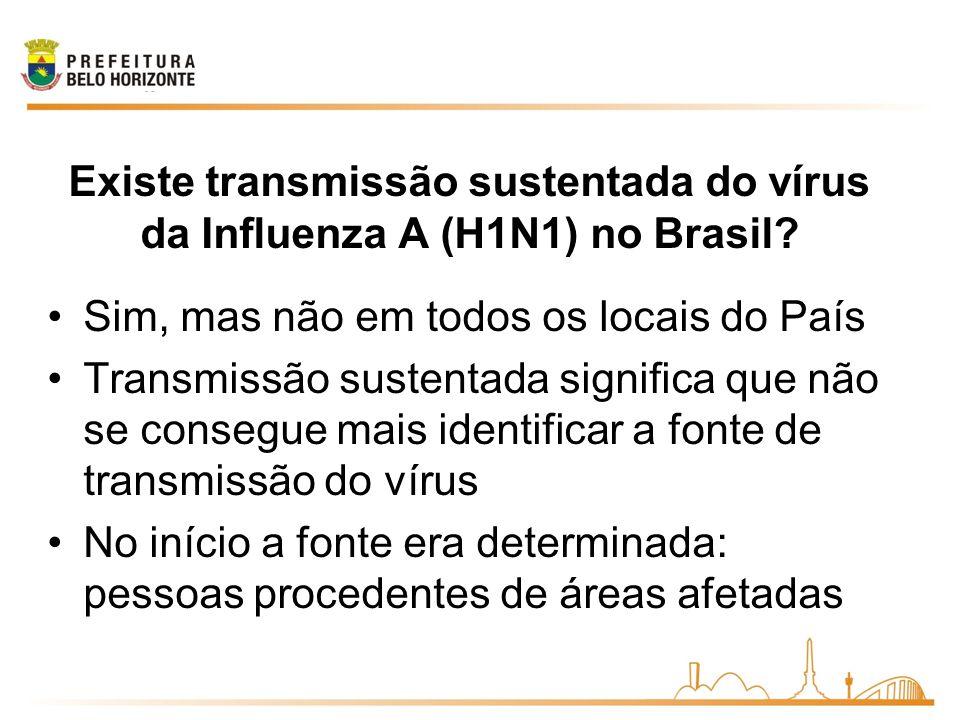 Existe transmissão sustentada do vírus da Influenza A (H1N1) no Brasil? Sim, mas não em todos os locais do País Transmissão sustentada significa que n