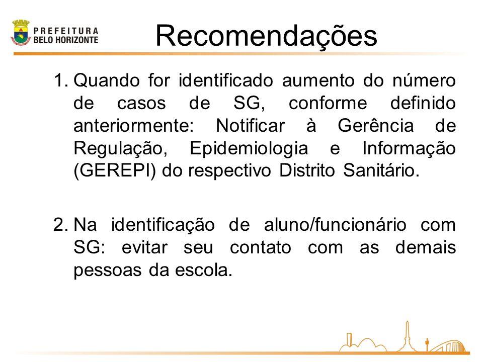 1.Quando for identificado aumento do número de casos de SG, conforme definido anteriormente: Notificar à Gerência de Regulação, Epidemiologia e Informação (GEREPI) do respectivo Distrito Sanitário.
