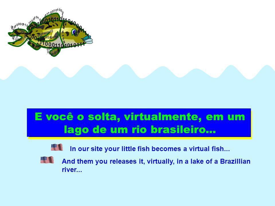 No nosso site, seu peixinho se torna um peixinho virtual...