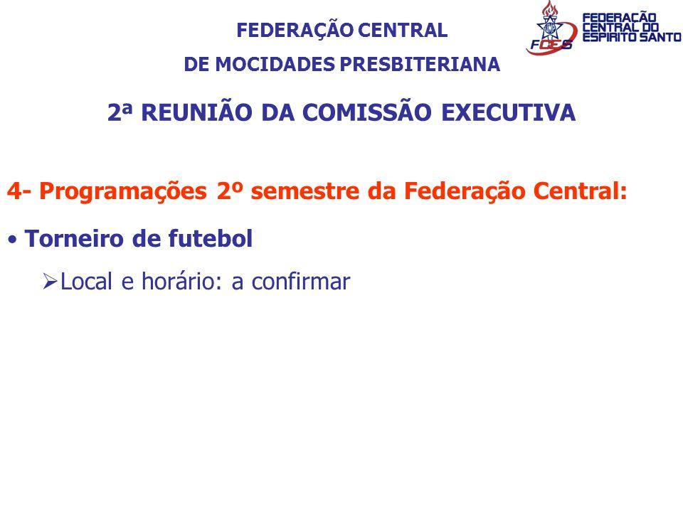 FEDERAÇÃO CENTRAL DE MOCIDADES PRESBITERIANA 2ª REUNIÃO DA COMISSÃO EXECUTIVA 4- Programações 2º semestre da Federação Central: Torneiro de futebol Lo