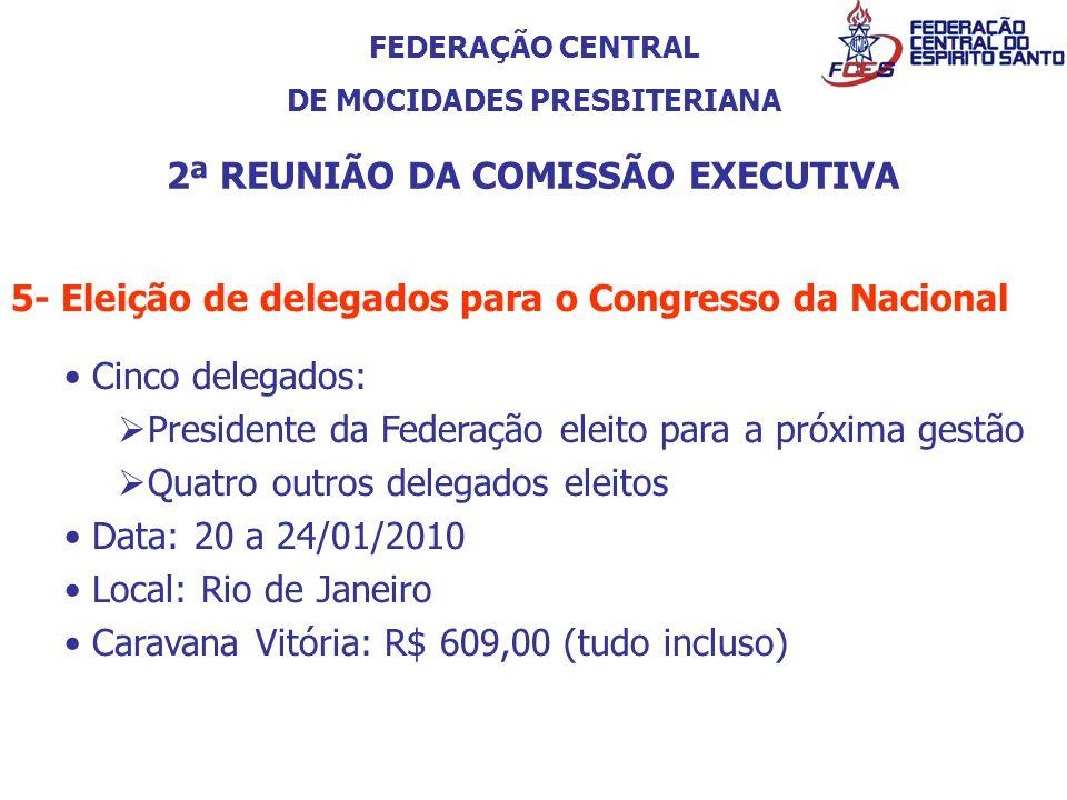 FEDERAÇÃO CENTRAL DE MOCIDADES PRESBITERIANA 2ª REUNIÃO DA COMISSÃO EXECUTIVA 5- Eleição de delegados para o Congresso da Nacional Cinco delegados: Pr