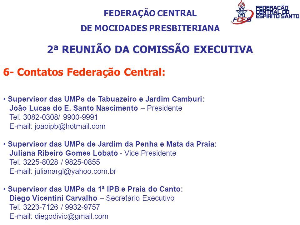 FEDERAÇÃO CENTRAL DE MOCIDADES PRESBITERIANA 2ª REUNIÃO DA COMISSÃO EXECUTIVA 6- Contatos Federação Central: Supervisor das UMPs de Tabuazeiro e Jardi