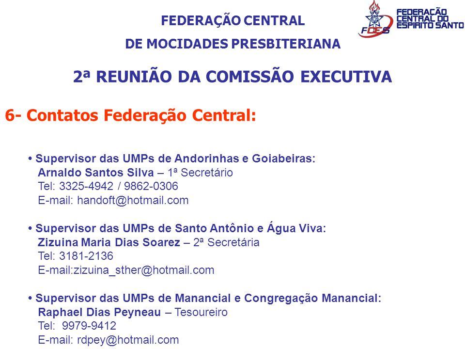 FEDERAÇÃO CENTRAL DE MOCIDADES PRESBITERIANA 2ª REUNIÃO DA COMISSÃO EXECUTIVA 6- Contatos Federação Central: Supervisor das UMPs de Andorinhas e Goiab