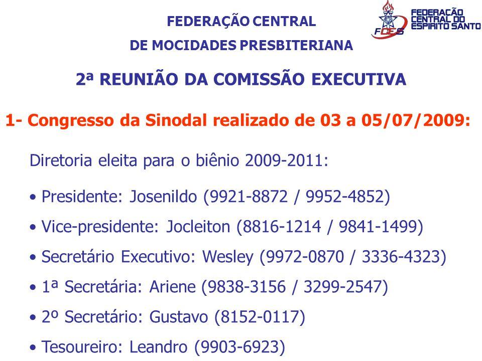 FEDERAÇÃO CENTRAL DE MOCIDADES PRESBITERIANA 2ª REUNIÃO DA COMISSÃO EXECUTIVA 1- Congresso da Sinodal realizado de 03 a 05/07/2009: Diretoria eleita p