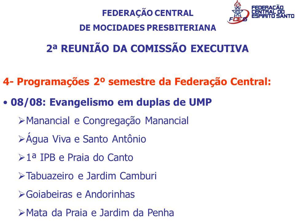 FEDERAÇÃO CENTRAL DE MOCIDADES PRESBITERIANA 2ª REUNIÃO DA COMISSÃO EXECUTIVA 4- Programações 2º semestre da Federação Central: 08/08: Evangelismo em